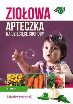 Ziołowa apteczka na dziecięce choroby. Tom 2 - Przybylak Zbigniew