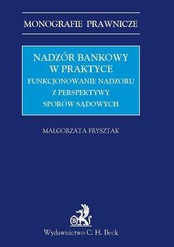 Nadzór Bankowy w Praktyce. Funkcjonowanie Nadzoru z Perspektywy Sporów Sądowych - Frysztak Małgorzata