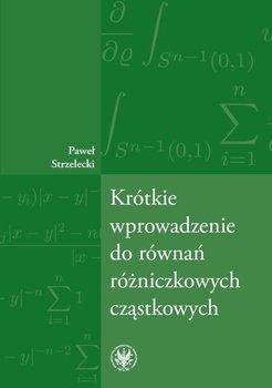 Krótkie wprowadzenie do równań różniczkowych cząstkowych - Strzelecki Paweł