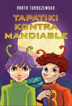 Tapatiki. Tom 3. Tapatiki kontra Mandiable - Tomaszewska Marta