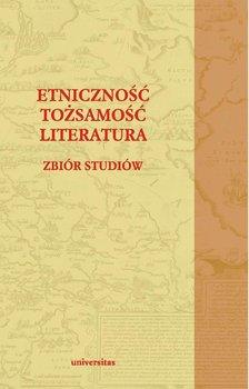 Etniczność – tożsamość – literatura - Siwor Dorota, Bukowiec Paweł