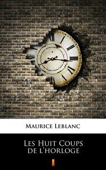 Les Huit Coups de l'horloge - Leblanc Maurice