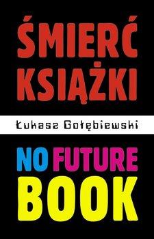 Śmierć książki. No future book - Gołębiewski Łukasz