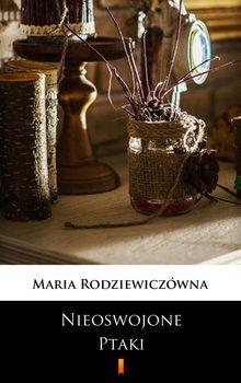 Nieoswojone ptaki - Rodziewiczówna Maria