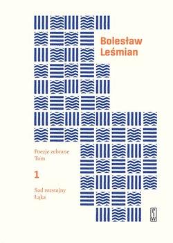 Poezje zebrane. Tom 1. Sad rozstajny. Łąka - Leśmian Bolesław