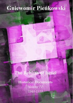 The Rebirth of Israel. Historical Documents. Volume 4: 1948-1959 - Pieńkowski Gniewomir