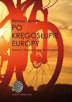 Po kręgosłupie Europy. Rowerem z Paryża do Santiago de Compostela - Lipiński Dariusz