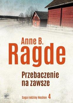 Saga rodziny Neshov. Tom 4. Zawsze jest przebaczenie - Ragde Anne B.