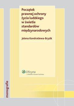 Początek prawnej ochrony życia ludzkiego w świetle standardów międzynarodowych - Kondratiewa-Bryzik Jelena