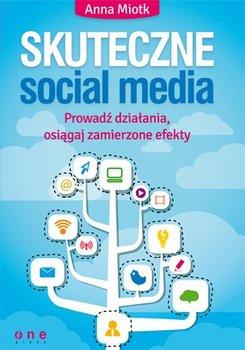 Skuteczne social media. Prowadź działania, osiągaj zamierzone efekty - Miotk Anna