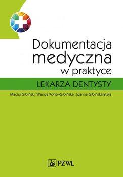 Dokumentacja medyczna w praktyce lekarza dentysty - Gibiński Maciej, Konty-Gibińska Wanda, Gibińska-Styła Joanna