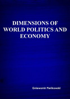Dimensions of world politics and economy - Pieńkowski Gniewomir