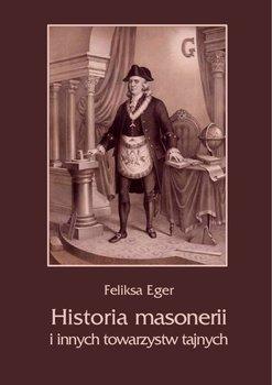Historia masonerii i innych towarzystw tajnych - Eger Feliksa