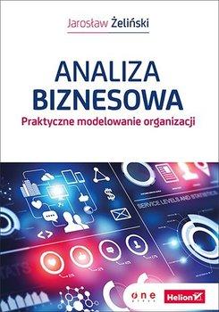 Analiza biznesowa. Praktyczne modelowanie organizacji - Żeliński Jarosław