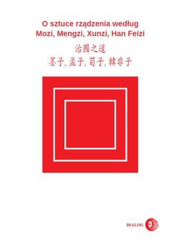 O sztuce rządzenia według Mozi, Mengzi, Xunzi, Han Feizi - Mozi, Mengzi, Xunzi, Feizi Han