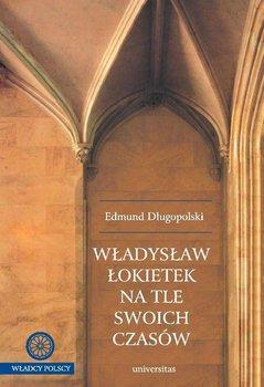 Władysław Łokietek na tle swoich czasów - Długopolski Edmund