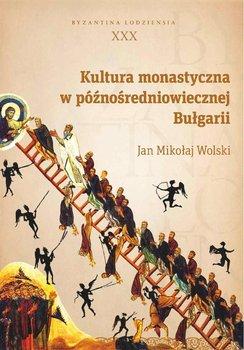 Kultura monastyczna w późnośredniowiecznej Bułgarii - Wolski Jan Mikołaj