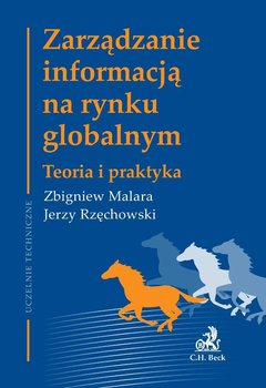 Zarządzanie informacją na rynku globalnym. Teoria i praktyka - Malara Zbigniew, Rzęchowski Jerzy