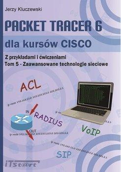 Packet Tracer 6 dla kursów CISCO. Z przykładami i ćwiczeniami. Tom 5. Zaawansowane technologie sieciowe - Kluczewski Jerzy