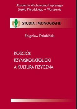 Kościół rzymskokatolicki a kultura fizyczna - Dziubiński Zbigniew