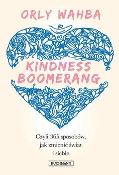 Kindness Boomerang czyli 365 sposobów jak zmienić świat i siebie - Wahba Orly