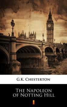 The Napoleon of Notting Hill - Chesterton Gilbert Keith