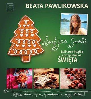 Szczęśliwe garnki. Kulinarna książka z przepisami na święta - Pawlikowska Beata