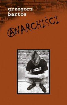 Anarchiści - Bartos Grzegorz
