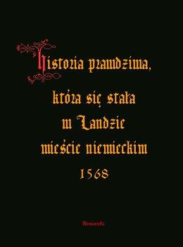 Historia prawdziwa, która się stała w Landzie mieście niemieckim 1568 - Anonim