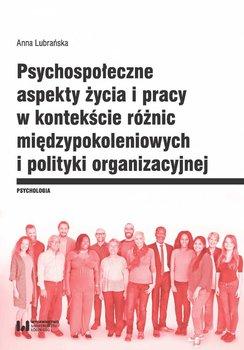 Psychospołeczne aspekty życia i pracy w kontekście różnic międzypokoleniowych i polityki organizacyjnej - Lubrańska Anna