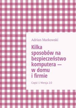 Kilka sposobów na bezpieczeństwo komputera - w domu i firmie - Markowski Adrian