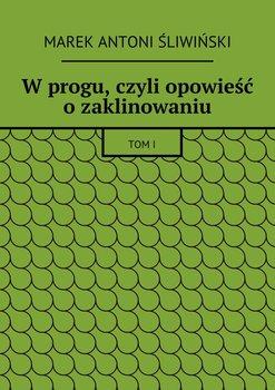 W progu, czyli opowieść o zaklinowaniu - Śliwiński Marek