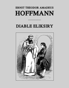 Diable eliksiry - Hoffmann Ernst Theodor Amadeus