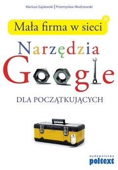 Mała firma w sieci. Narzędzia Google dla początkujących - Gąsiewski Mariusz, Modrzewski Przemysław