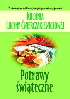 Kuchnia Lucyny Ćwierczakiewiczowej. Potrawy świąteczne - Baranowska Joanna
