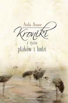 Kroniki z życia ptaków i ludzi - Amer Aida