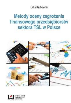 Metody oceny zagrożenia finansowego przedsiębiorstw sektora TSL w Polsce - Karbownik Lidia