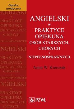 Angielski w praktyce opiekuna osób starszych, chorych i niepełnosprawnych - Kierczak Anna