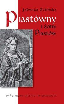 Piastówny i żony Piastów - Żylińska Jadwiga