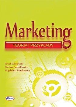 Marketing. Teoria i przykłady - Sobotkiewicz Dariusz, Daszkiewicz Magdalena, Waniowski Paweł
