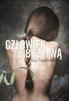 Człowiek z brzytwą - Trojanowska Anna
