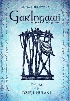 Dzieje Nulani Garingawi. Gar'Ingawi Wyspa Szczęśliwa. Tom 2 - Borkowska Anna