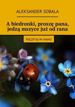 A biedronki, proszę pana, jedzą mszyce już od rana - Sobala Aleksander