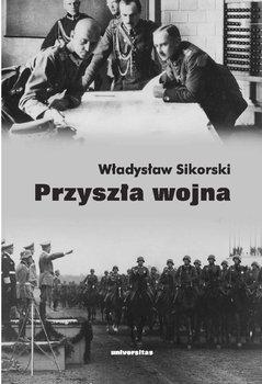 Przyszła wojna - Sikorski Władysław
