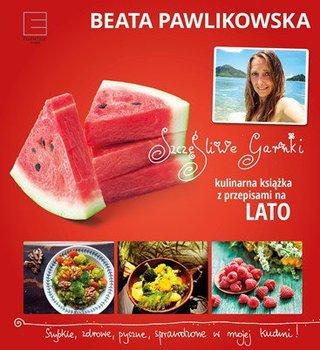 Szczęśliwe garnki. Kulinarna książka z przepisami na lato - Pawlikowska Beata