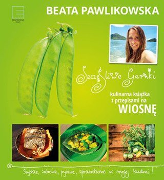 Szczęśliwe garnki. Kulinarna książka z przepisami na wiosnę - Pawlikowska Beata