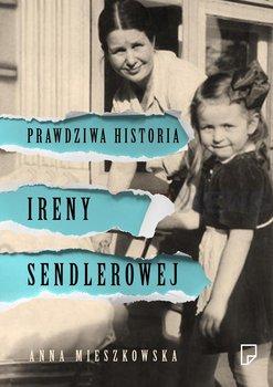 Prawdziwa historia Ireny Sendlerowej - Mieszkowska Anna