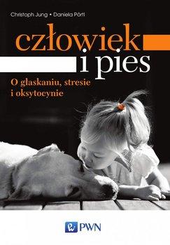 Człowiek i pies – o głaskaniu, stresie i oksytocynie - Jung Christoph, Portl Daniela