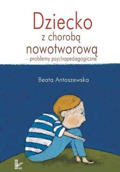 Dziecko z chorobą nowotworową - problemy psychopedagogiczne - Antoszewska Beata