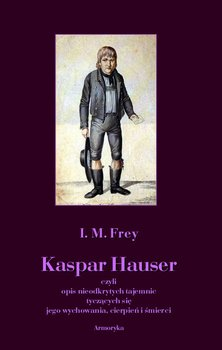 Kaspar Hauser - Frey I. M.